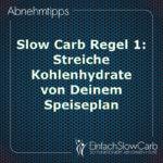 Slow Carb Regel 1: Streiche Kohlenhydrate von Deinem Speiseplan